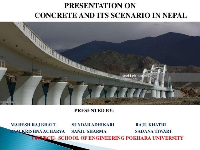 PRESENTATION ON CONCRETE AND ITS SCENARIO IN NEPAL PRESENTED BY: MAHESH RAJ BHATT SUNDAR ADHIKARI RAJU KHATRI RAM KRISHNAA...