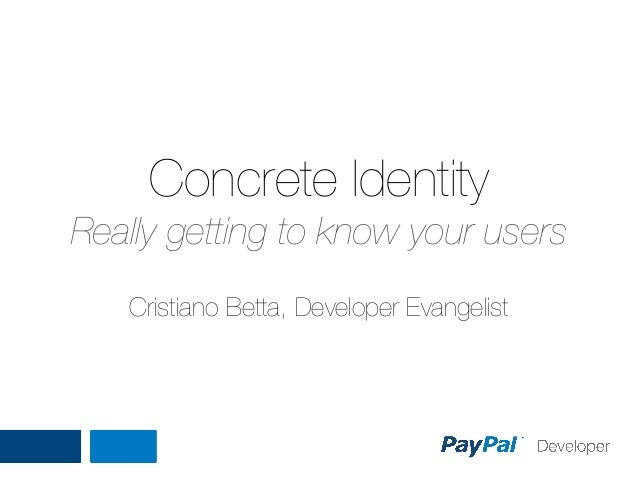 Concrete Identity Really getting to know your users Cristiano Betta, Developer Evangelist