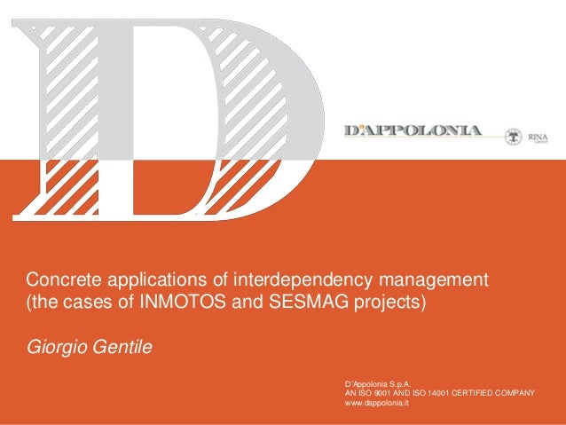 Concrete applications of interdependency management (the cases of INMOTOS and SESMAG projects) Giorgio Gentile D'Appolonia...