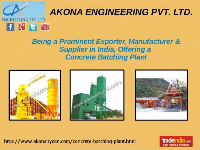 AKONA ENGINEERING PVT. LTD. Being a Prominent Exporter, Manufacturer & Supplier in India, Offering a Concrete Batching Pla...