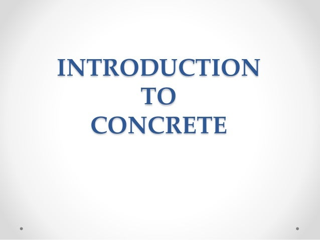 INTRODUCTION TO CONCRETE
