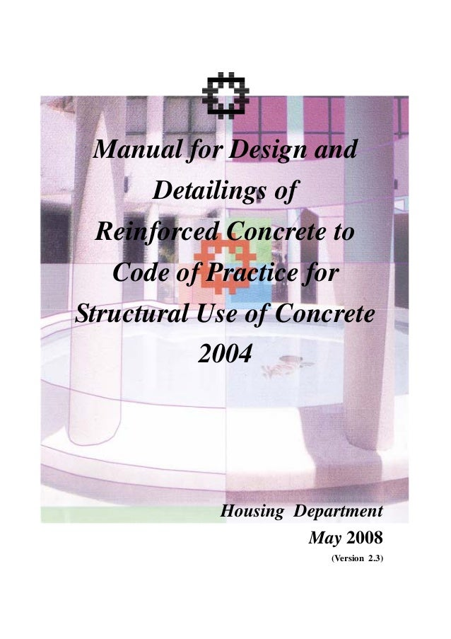 Manual for Design and       Detailings of  Reinforced Concrete to   Code of Practice forStructural Use of Concrete        ...