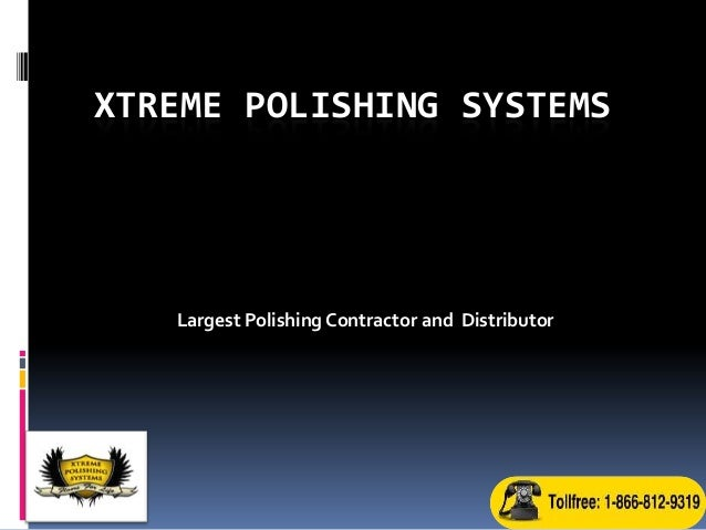 XTREME POLISHING SYSTEMS   Largest Polishing Contractor and Distributor