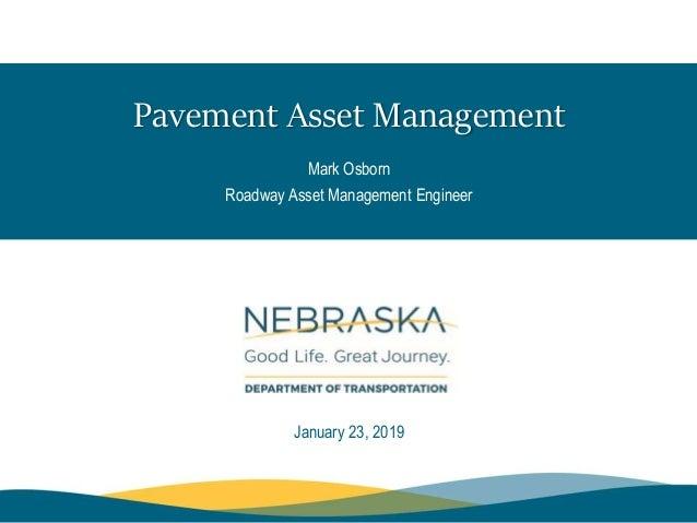 Pavement Asset Management January 23, 2019 Mark Osborn Roadway Asset Management Engineer