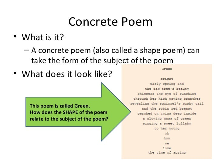 Concrete Poem <ul><li>What is it? </li></ul><ul><ul><li>A concrete poem (also called a shape poem) can take the form of th...