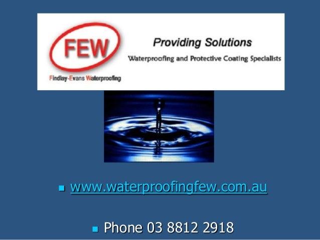  www.waterproofingfew.com.au  Phone 03 8812 2918