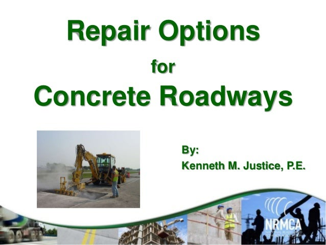 Repair Options for Concrete Roadways By: Kenneth M. Justice, P.E.