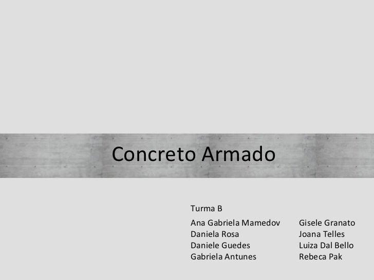 Concreto Armado       Turma B       Ana Gabriela Mamedov   Gisele Granato       Daniela Rosa           Joana Telles       ...