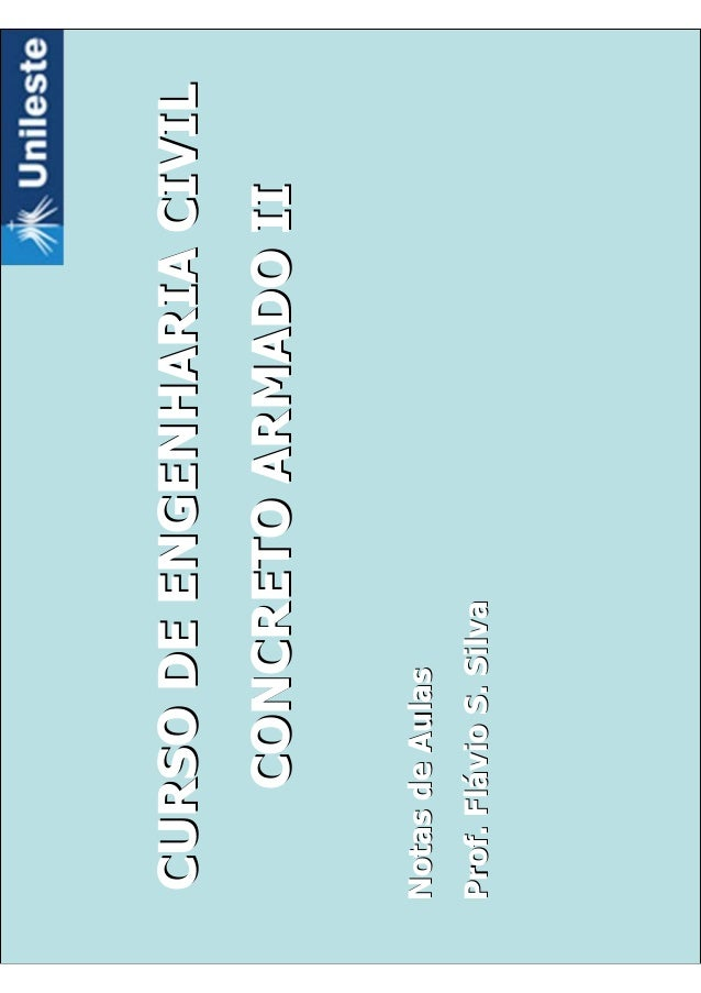 CURSODEENGENHARIACIVILCURSODEENGENHARIACIVIL CONCRETOARMADOIICONCRETOARMADOII NotasdeAulasNotasdeAulas Prof.FlProf.Fláávio...