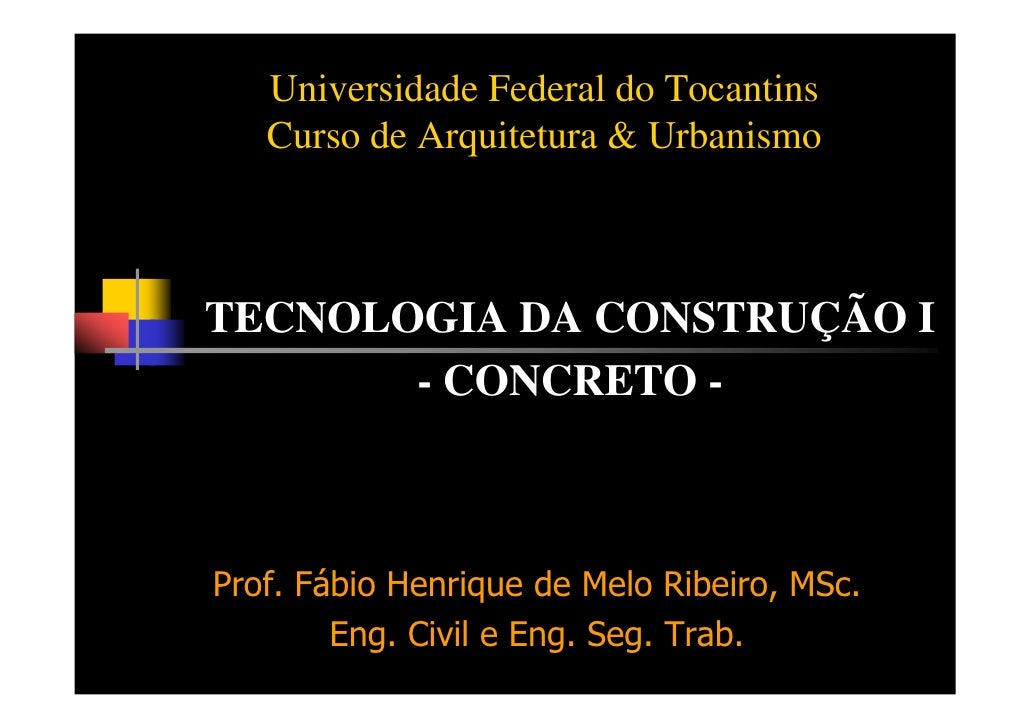 Universidade Federal do Tocantins    Curso de Arquitetura & Urbanismo    TECNOLOGIA DA CONSTRUÇÃO I        - CONCRETO -   ...