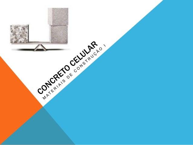 APRESENTAÇÃO O concreto celular é um tipo de concreto leve que resulta da pega de uma mistura composta de aglomerantes e a...