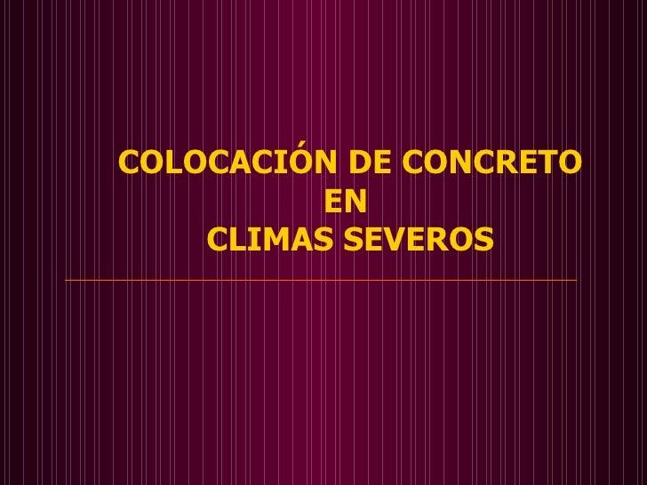 COLOCACIÓN DE CONCRETO         EN    CLIMAS SEVEROS