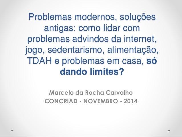 Problemas modernos, soluções  antigas: como lidar com  problemas advindos da internet,  jogo, sedentarismo, alimentação,  ...