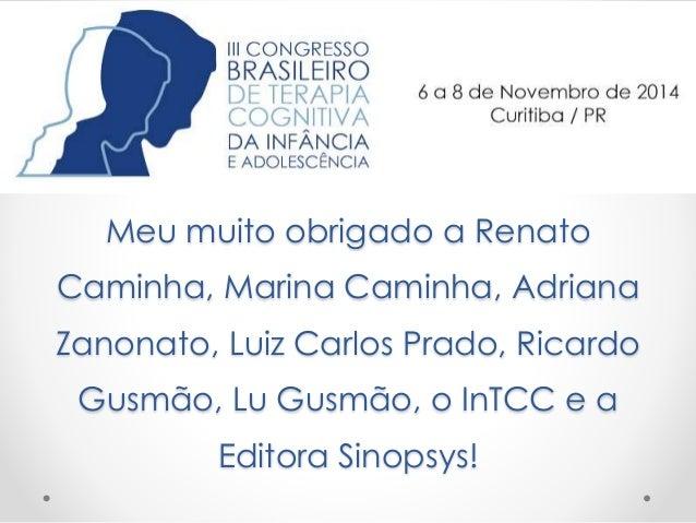 Meu muito obrigado a Renato  Caminha, Marina Caminha, Adriana  Zanonato, Luiz Carlos Prado, Ricardo  Gusmão, Lu Gusmão, o ...
