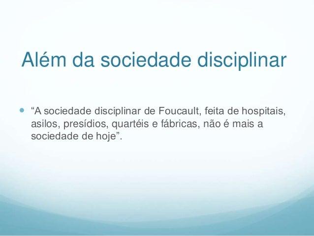 """Além da sociedade disciplinar  """"A sociedade disciplinar de Foucault, feita de hospitais, asilos, presídios, quartéis e fá..."""