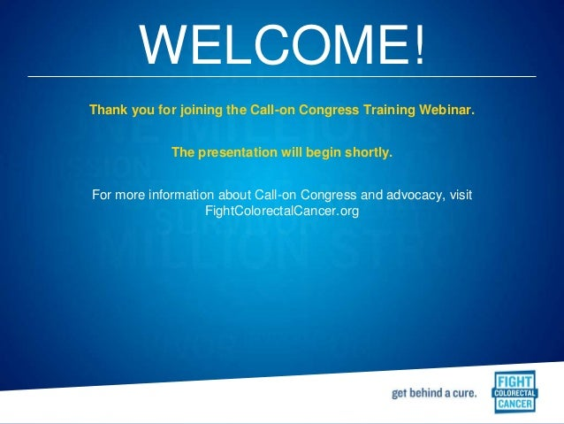 WELCOME! Thank you for joining the Call-on Congress Training Webinar. The presentation will begin shortly. For more inform...