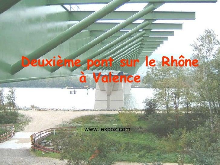Deuxième pont sur le Rhône à Valence www.jexpoz.com
