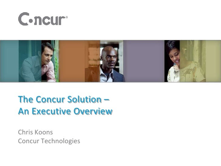 The Concur Solution –An Executive OverviewChris KoonsConcur Technologies
