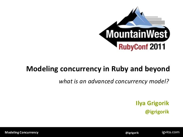 Modeling concurrency in Ruby and beyond<br />what is an advanced concurrency model?<br />Ilya Grigorik<br />@igrigorik<br />
