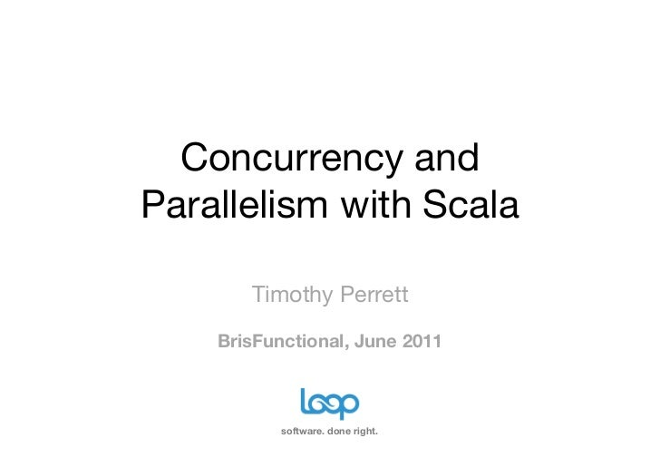 Concurrency andParallelism with Scala       Timothy Perrett    BrisFunctional, June 2011           software. done right.