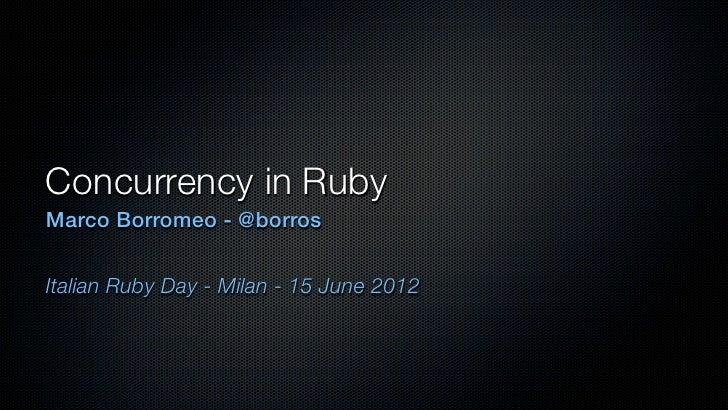 Concurrency in RubyMarco Borromeo - @borrosItalian Ruby Day - Milan - 15 June 2012