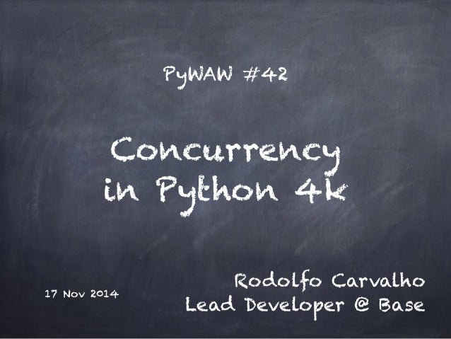 PyWAW #42  Concurrency  in Python 4k  17 Nov 2014  Rodolfo Carvalho  Lead Developer @ Base