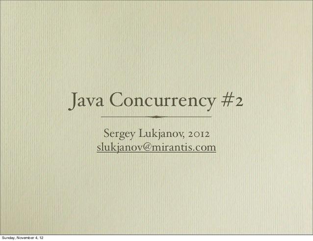 Java Concurrency #2                             Sergey Lukjanov, 2012                           slukjanov@mirantis.comSund...