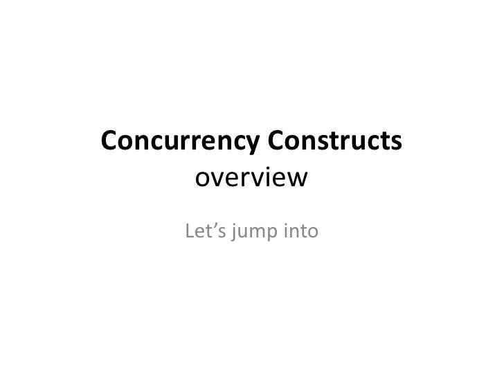 Concurrency Constructs      overview      Let's jump into