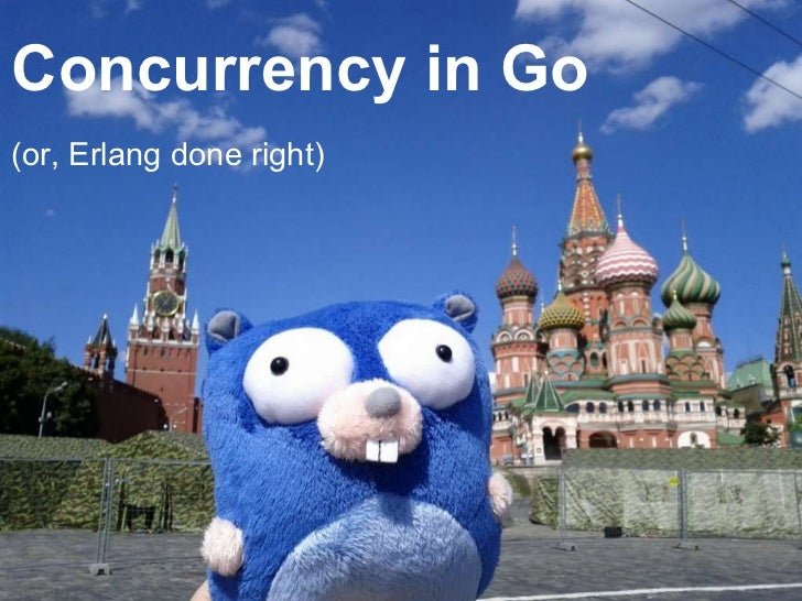 Concurrency in Go (or, Erlang done right)