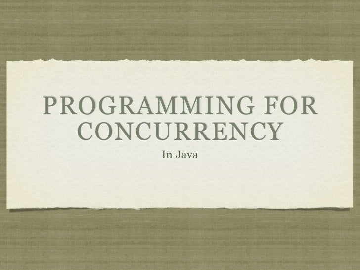 PROGRAMMING FOR  CONCURRENCY      In Java