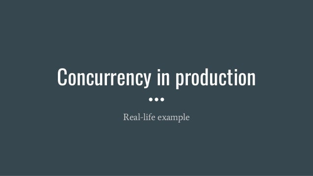 Concurrency in production Real-life example