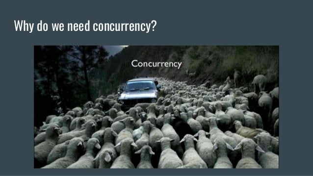 Why do we need concurrency?