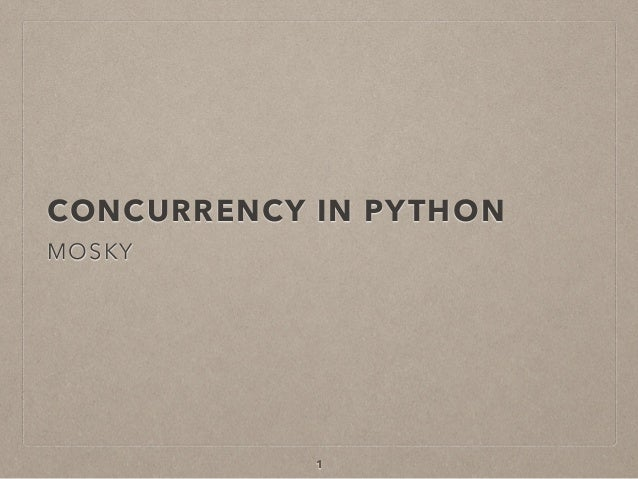 CONCURRENCY IN PYTHON MOSKY 1