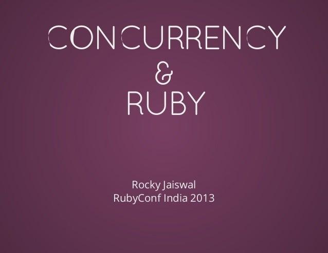 CONCURRENCY&RUBYRockyJaiswalRubyConfIndia2013