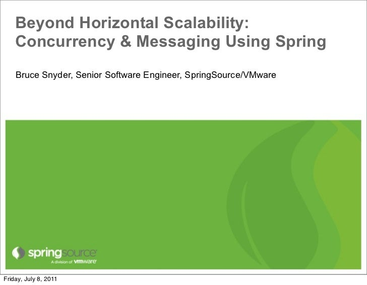 Beyond Horizontal Scalability:    Concurrency & Messaging Using Spring    Bruce Snyder, Senior Software Engineer, SpringSo...