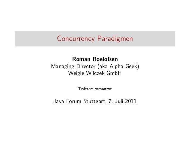 Concurrency Paradigmen Roman Roelofsen Managing Director (aka Alpha Geek) Weigle Wilczek GmbH Twitter: romanroe  Java Foru...