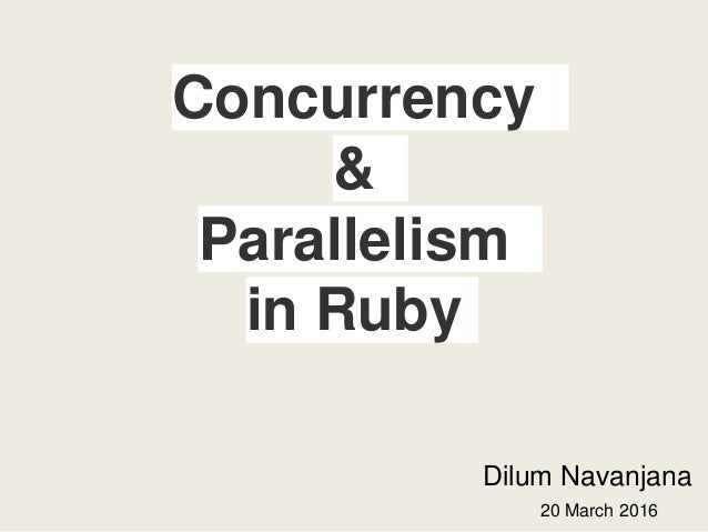 Concurrency & Parallelism in Ruby Dilum Navanjana 20 March 2016
