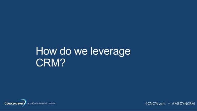 ALL RIGHTS RESERVED © 2014 #CNCYevent + #MSDYNCRM