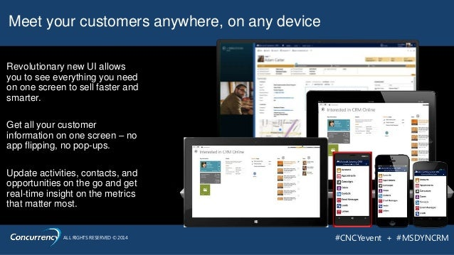 ALL RIGHTS RESERVED © 2014 #CNCYevent + #MSDYNCRM Meet your customers anywhere, on any device Get all your customer inform...