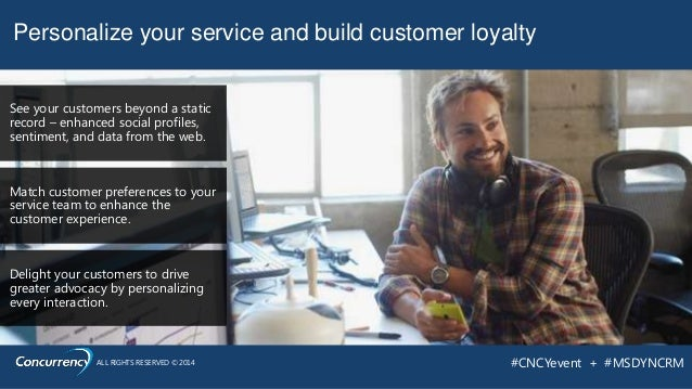 ALL RIGHTS RESERVED © 2014 #CNCYevent + #MSDYNCRM Match customer preferences to your service team to enhance the customer ...