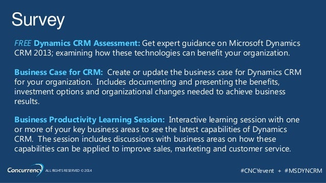 ALL RIGHTS RESERVED © 2014 #CNCYevent + #MSDYNCRM Survey FREE Dynamics CRM Assessment: Get expert guidance on Microsoft Dy...