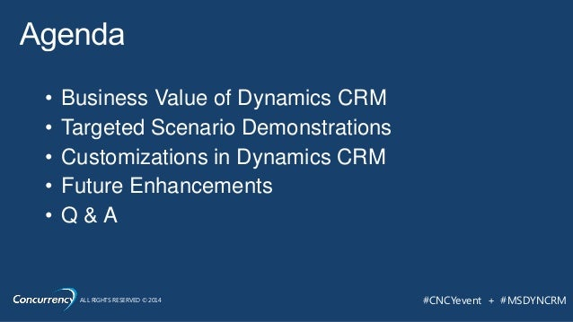 ALL RIGHTS RESERVED © 2014 #CNCYevent + #MSDYNCRM • Business Value of Dynamics CRM • Targeted Scenario Demonstrations • Cu...