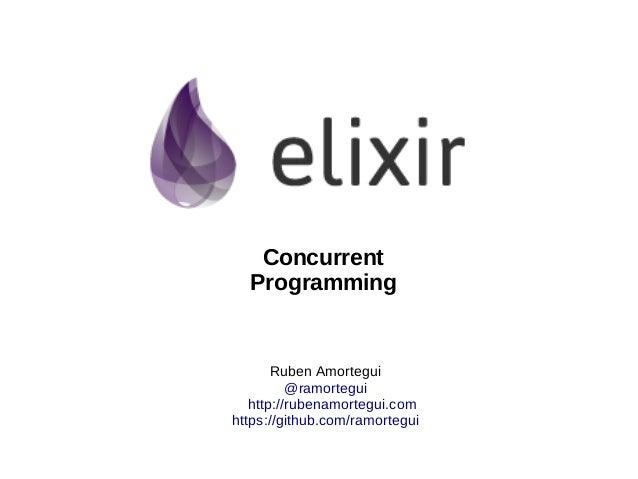 Ruben Amortegui @ramortegui http://rubenamortegui.com https://github.com/ramortegui Concurrent Programming