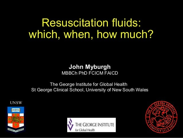 Resuscitation fluids:which, when, how much?UNSWJohn MyburghMBBCh PhD FCICM FAICDThe George Institute for Global HealthSt G...