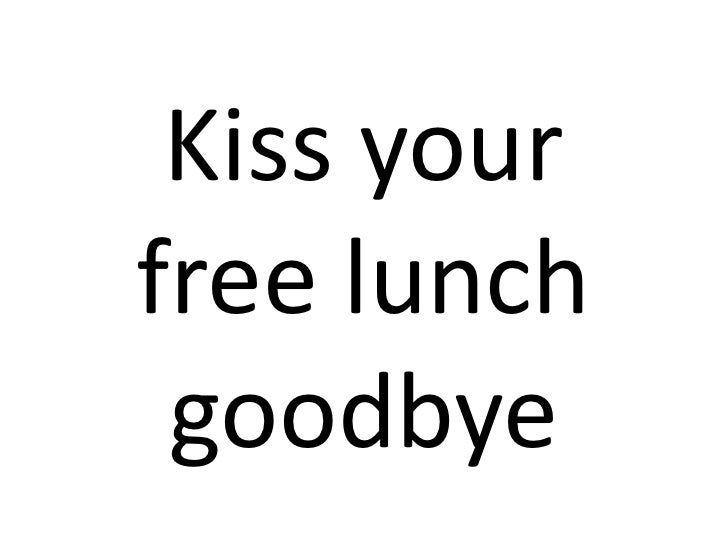 Kiss your free lunch goodbye<br />