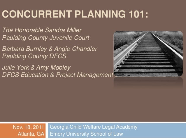 CONCURRENT PLANNING 101: The Honorable Sandra Miller Paulding County Juvenile Court Barbara Burnley & Angie Chandler Pauld...