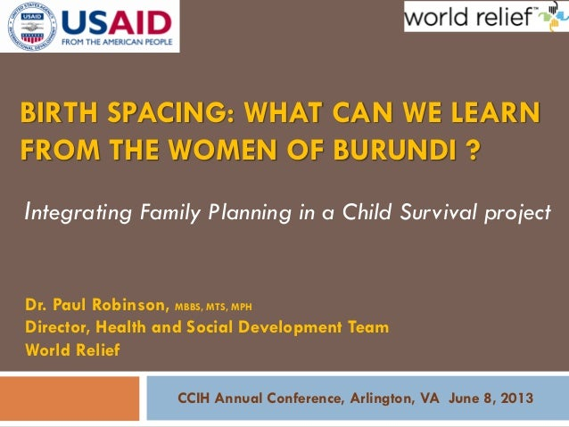 BIRTH SPACING: WHAT CAN WE LEARNFROM THE WOMEN OF BURUNDI ?Integrating Family Planning in a Child Survival projectDr. Paul...