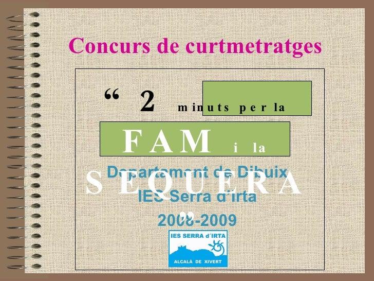 """Concurs de curtmetratges Departament de Dibuix IES Serra d'Irta 2008-2009 """" 2   minuts per la   FAM  i   la  SEQUERA"""""""