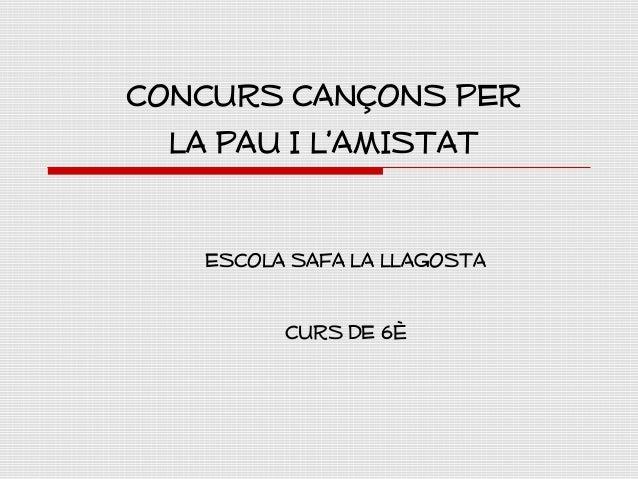 CONCURS CANÇONS PER LA PAU I L'AMISTAT ESCOLA SAFA LA LLAGOSTA CURS DE 6è