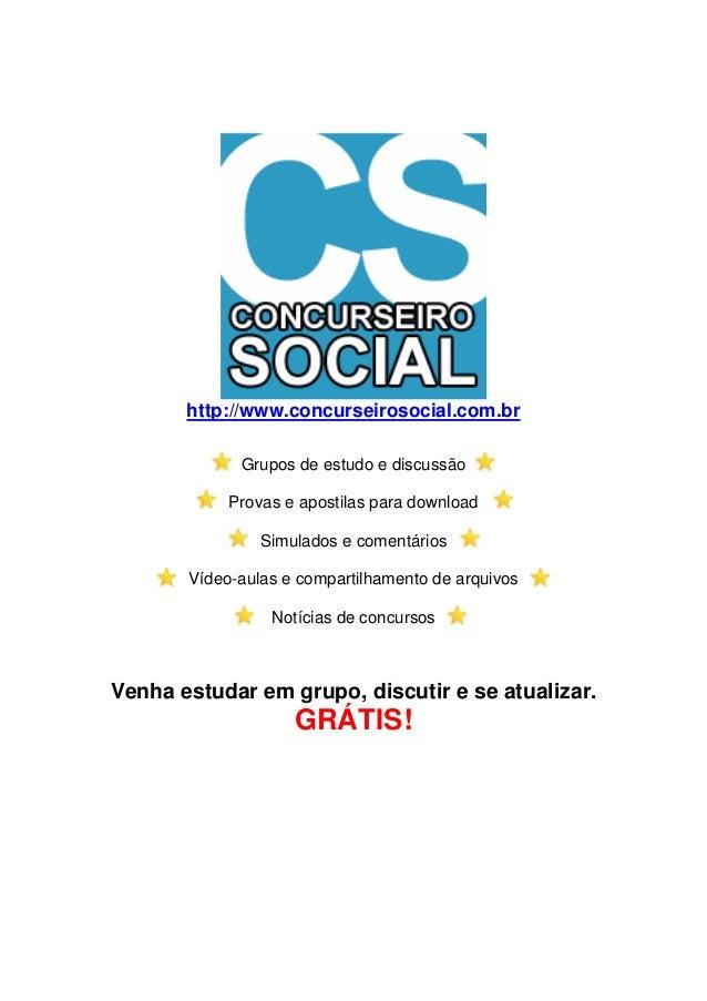 http://www.concurseirosocial.com.br Grupos de estudo e discussão Provas e apostilas para download Simulados e comentários ...